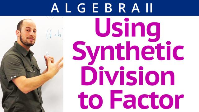 Using Synthetic Division to Factor - Concept