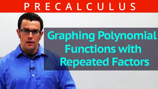 Graphing Polynomial Functions with Repeated Factors - Concept