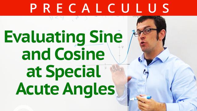 Evaluating Sine and Cosine at Special Acute Angles - Concept