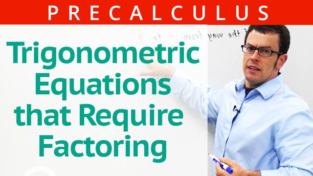 Trigonometric Equations that Require Factoring - Concept