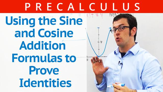 Using the Sine and Cosine Addition Formulas to Prove Identities - Concept