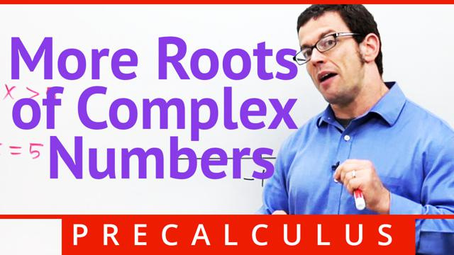 More Roots of Complex Numbers - Concept