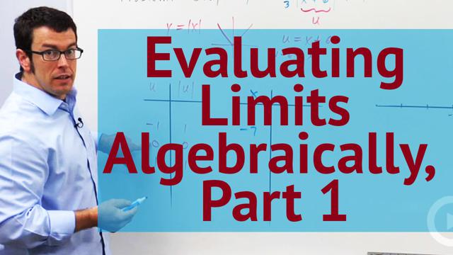 Evaluating Limits Algebraically, Part 1 - Concept